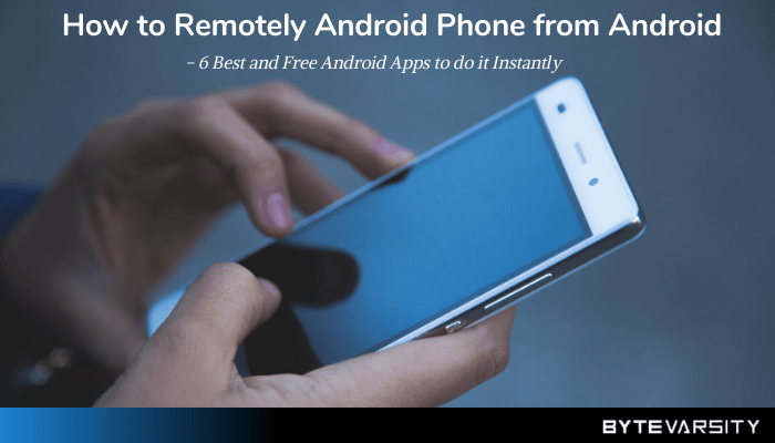 Remotely Access Android Phone from Android Phone – 6 Best Apps
