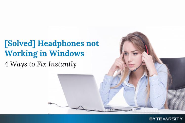 Headphones not working in Windows – 4 Ways [Solved]
