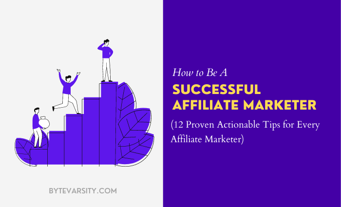 12 Proven Tips on How to Be a Successful Affiliate Marketer in 2021